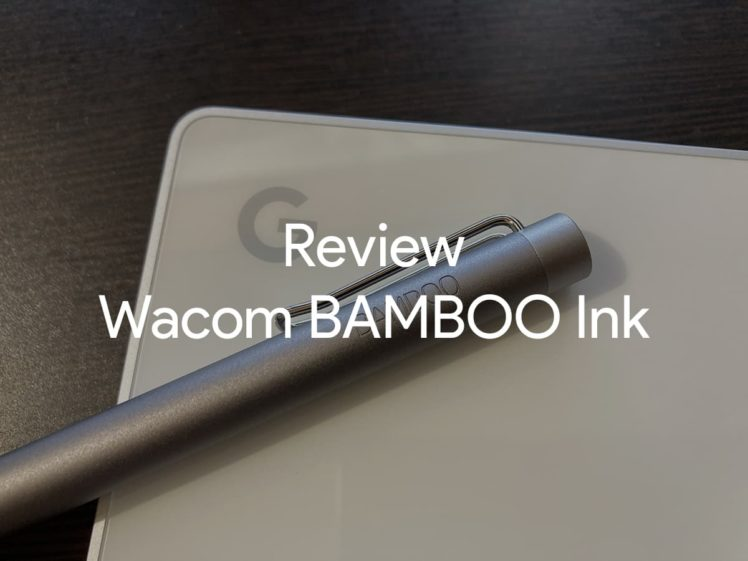 review wacom bamboo ink 00 748x561-ワコムの「BAMBOO Ink」をPixelbook用にいまさら購入したのでレビュー