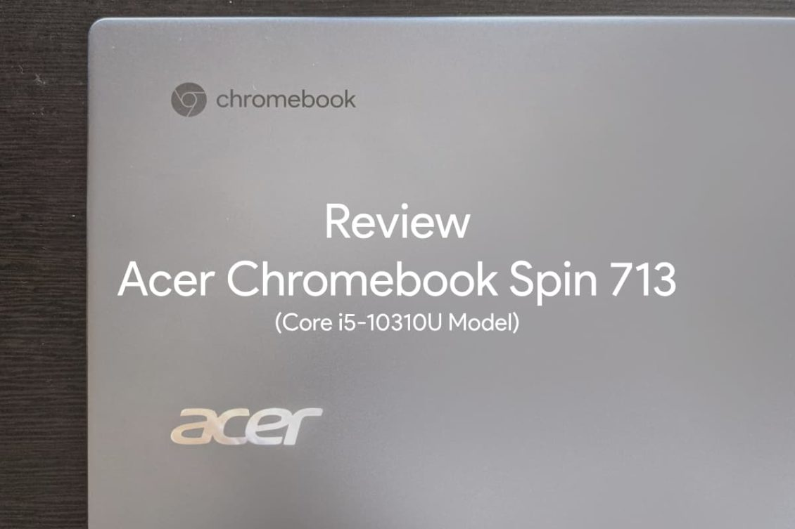 Review Acer Chromebook Spin713 00 1130x753-Acer Chromebook Spin 713(CP713-2W)をレビュー。ハイスペックで最もおすすめできる1台