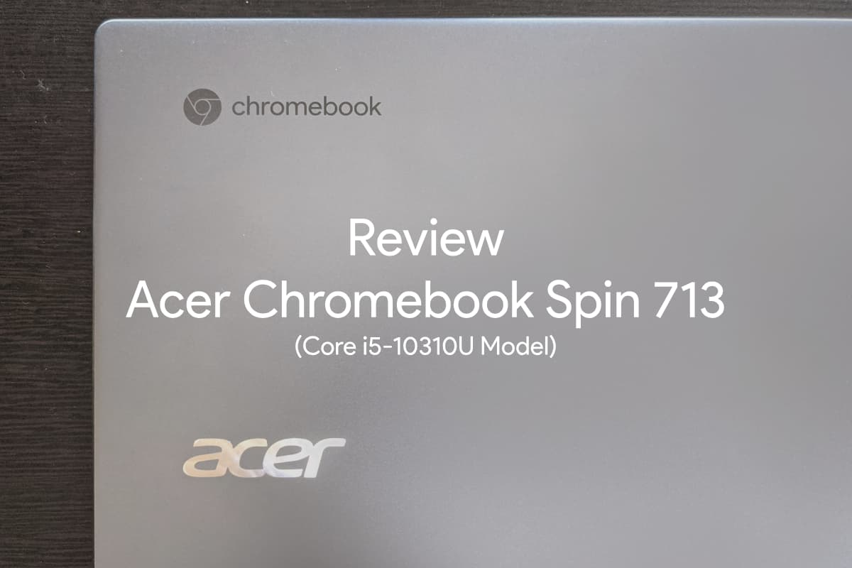 Review Acer Chromebook Spin713 00-Acer Chromebook Spin 713(CP713-2W)をレビュー。ハイスペックで最もおすすめできる1台